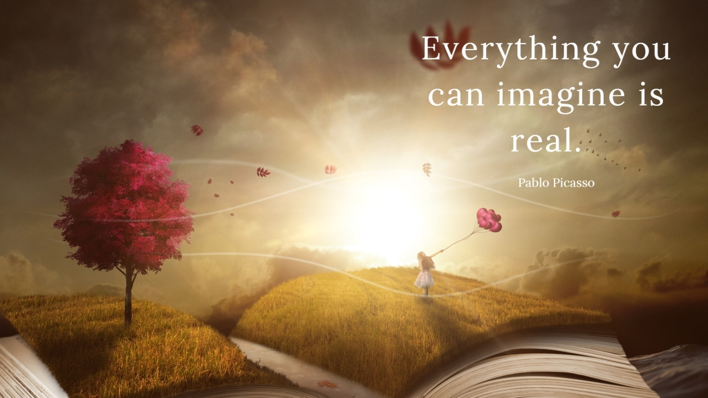 Everything You Can Imagine is Real - Pablo Picasso quote