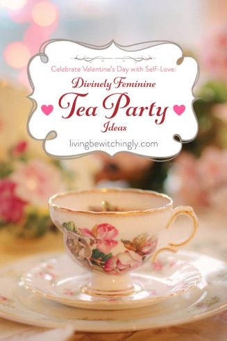 Celebrate Valentine's Day with Self-Love: Divinely Feminine Tea Party Ideas - Living Bewitchingly